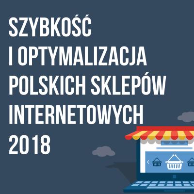 Szybkość i optymalizacja polskich sklepów internetowych 2018 (infografika)